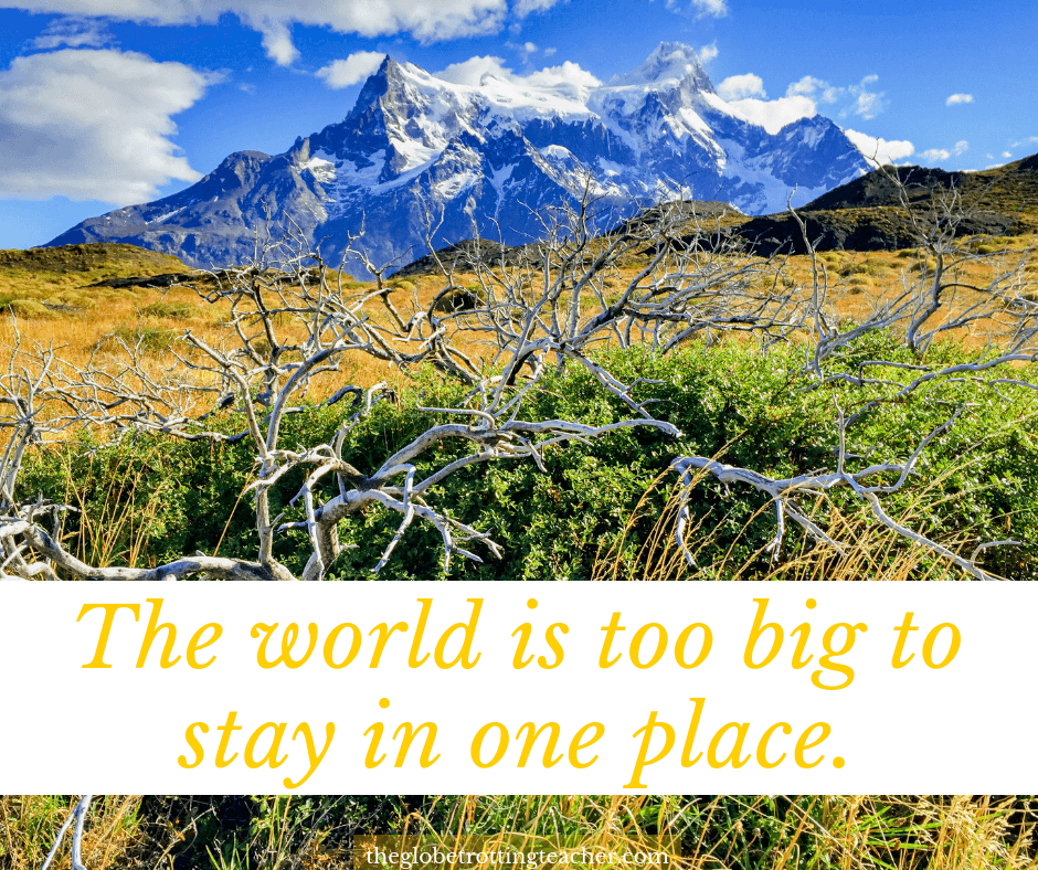 Quotes in travel - The world is too big to stay in one place.