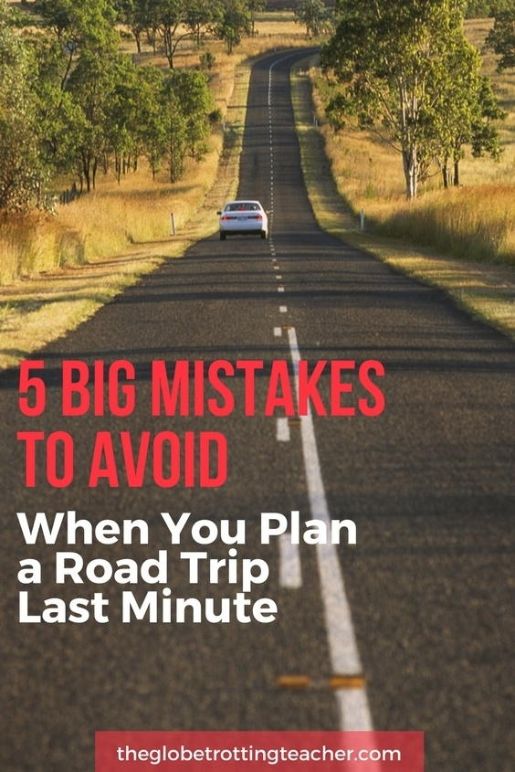 5 Big Mistakes to Avoid When You Plan a Road Trip Last Minute