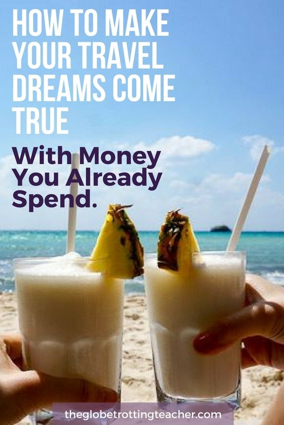 How to make your Travel dreams Come True With Money You Already Spend